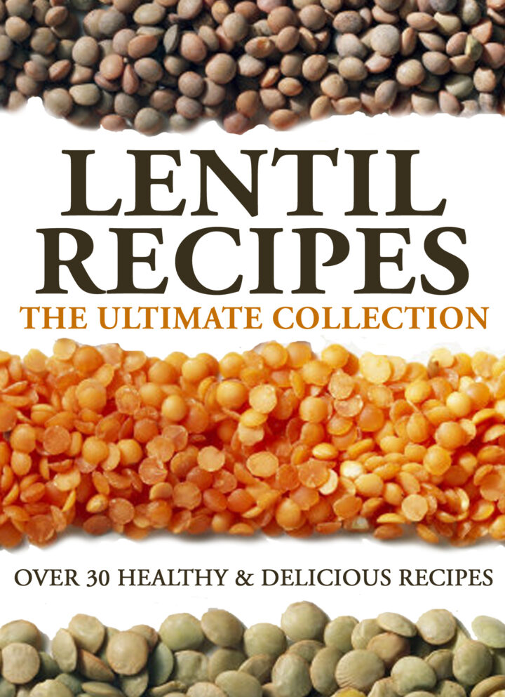 Lentil Recipes: The Ultimate Collection