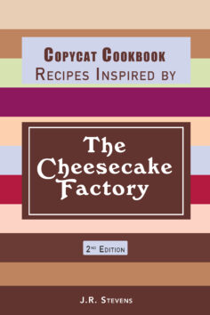 Copycat Cookbook – Recipes Inspired by The Cheesecake Factory 2nd Edition