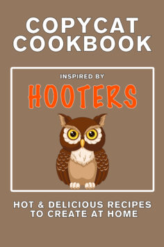 Copycat Cookbook Inspired by Hooters: Hot & Delicious Recipes to Create at Home