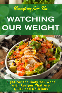Recipes for Us Watching Our Weight: Fight for the Body You Want with Recipes That Are Quick and Delicious