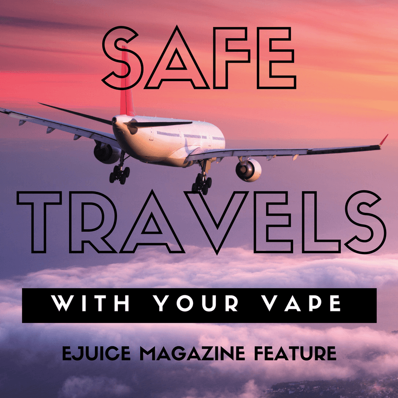 safe-travel-with-vape-ejuice-magazine-feature