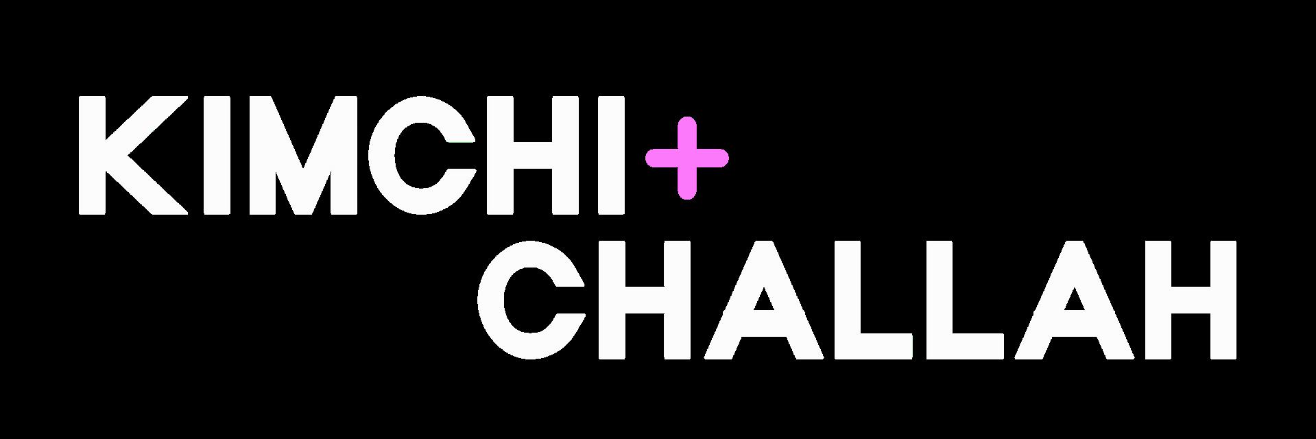 KIMCHI + CHALLAH