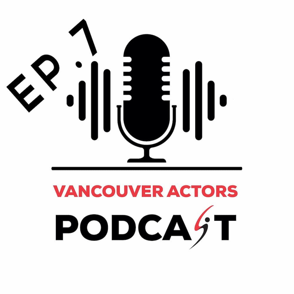 Vancouver Actors Podcast Ep. 7