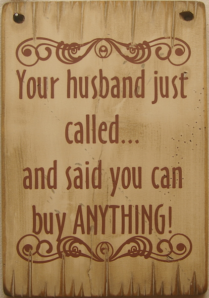 Cowboy Sign Your Husband Just Called and Said you Can Buy Anything