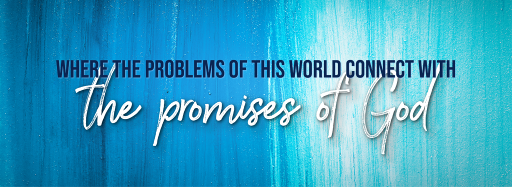 Where the problems of this world connect with the promises of God - Banner