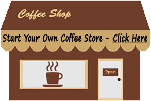 Start your own coffee store.