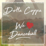 Dotta Coppa  .. New Single – We Love Dancehall