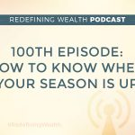 100th Episode: How to Know When Your Season Is Up