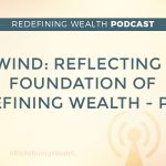 REWIND: Reflecting on the Foundation of Redefining Wealth (Part 1)
