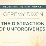 Geremy Dixon: The Distraction of Unforgiveness