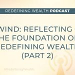 REWIND: Reflecting on the Foundation of Redefining Wealth (Part 2)