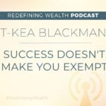 T-Kea Blackman: Success Doesn't Make You Exempt