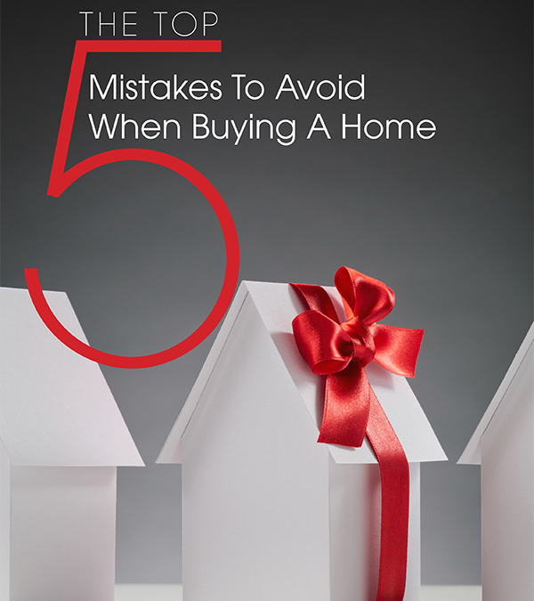 Top 5 Mistakes To Avoid When Buying A Home