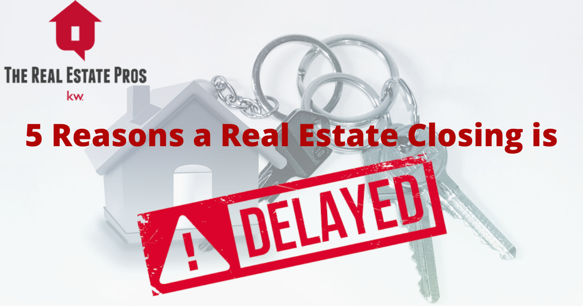 5 Reasons a Real Estate Closing is Delayed