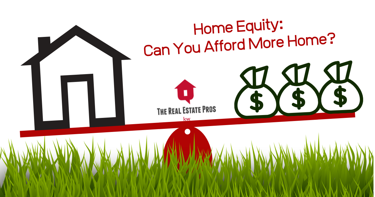 Home Equity: Can You Afford More Home?