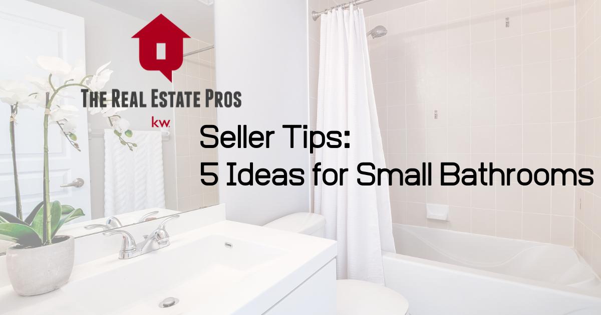 Seller Tips: 5 Ideas for Small Bathrooms