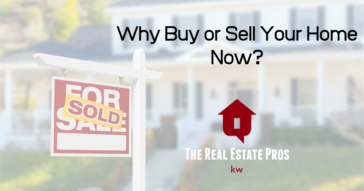 Why Buy or Sell Your Home Now?