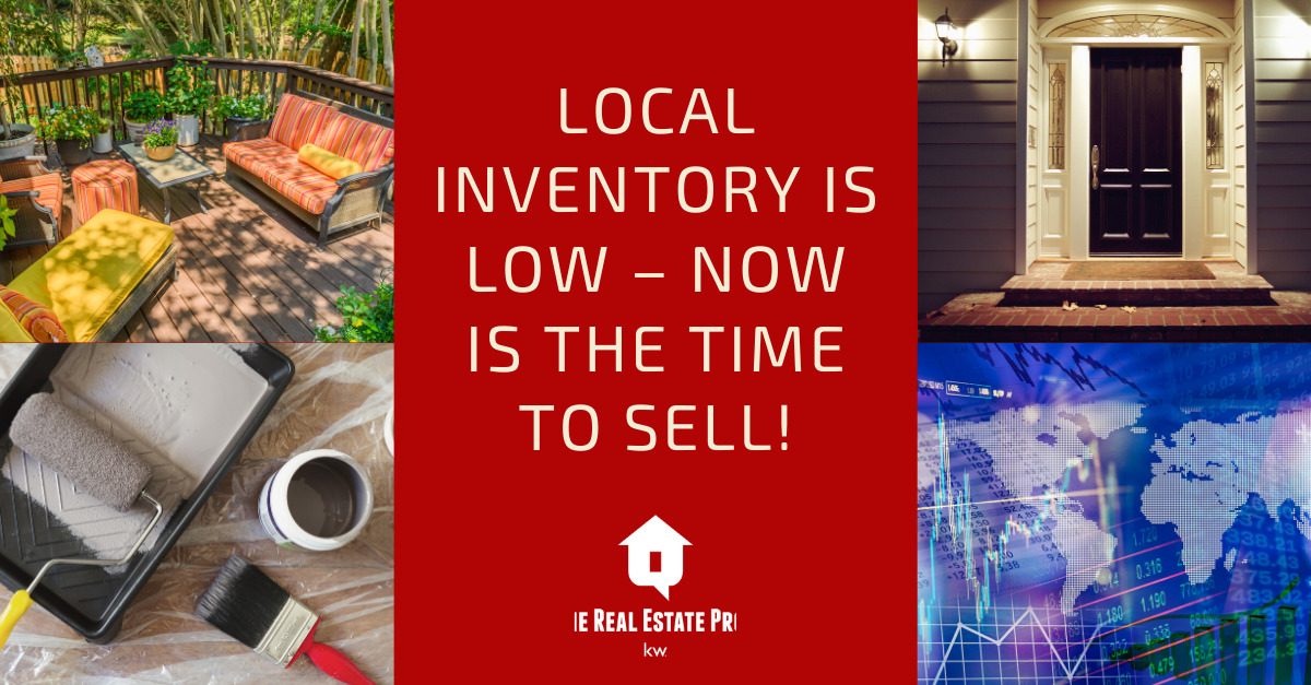 Local Inventory is LOW – Now is the Time to Sell!