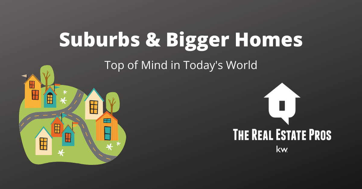 Suburbs and Bigger Homes – Pandemic