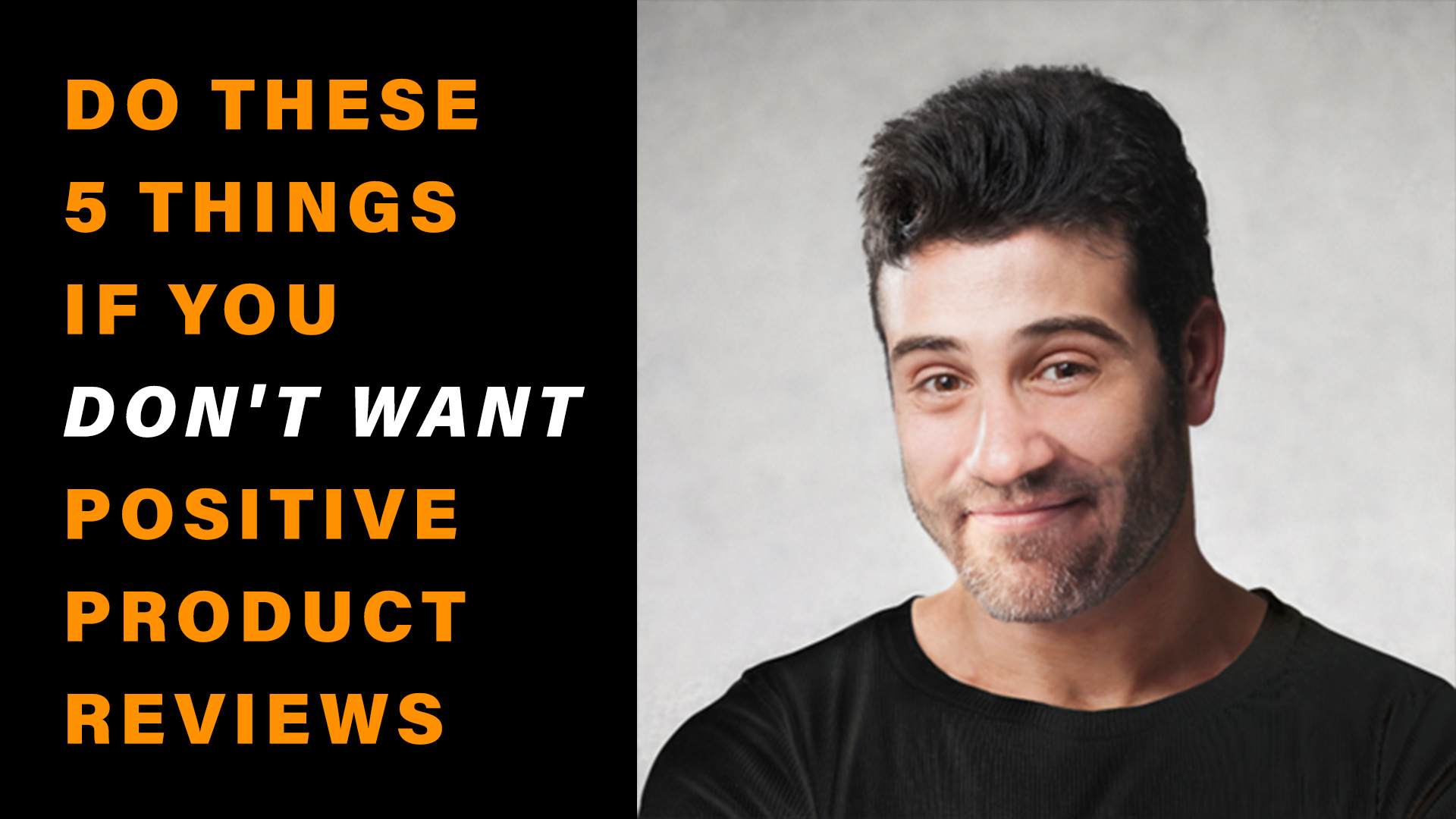 Do These 5 Things If You DON'T WANT Positive Product Reviews