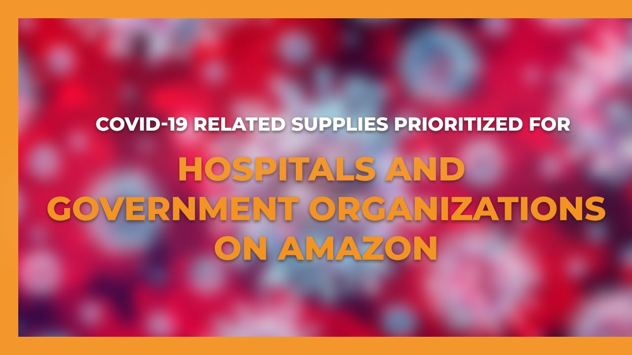 COVID-19 Related Supplies Prioritized for Hospitals & Government Organizations on Amazon