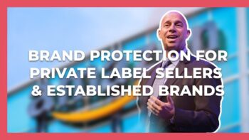 Brand Protection for Private Label Sellers & Established Brands