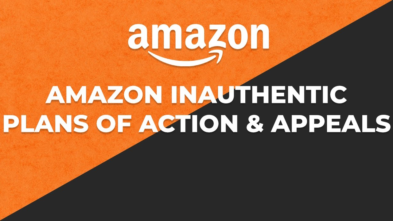 Plans of Action & Appeals for Amazon Inauthentic Listing & Account Suspensions
