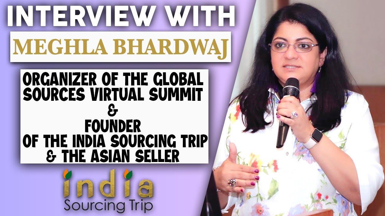 Meet Meghla Bhardwaj Organizer of Global Sources Summit & Founder of India Sourcing Trip