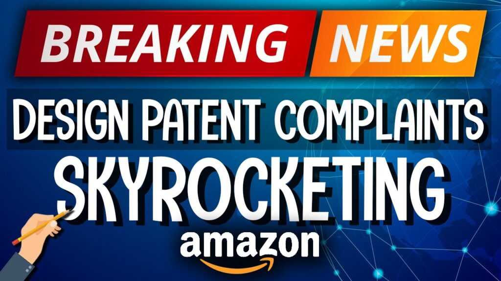 Design Patent Complaints SKYROCKETING on Amazon