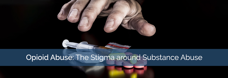 Opioid Abuse: The Stigma around Substance Abuse