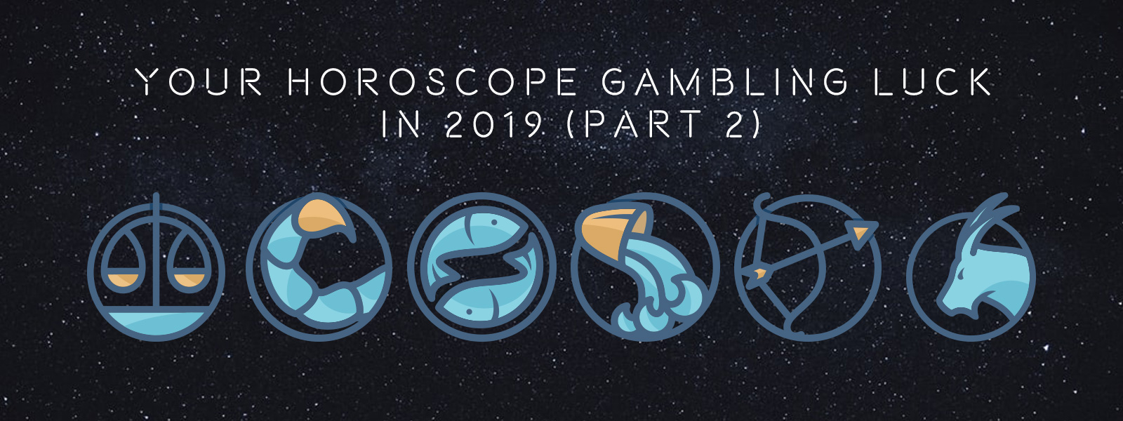 Blog Featured Image (Your Horoscope Gambling Luck in 2019 (Part 2) Blog Featured