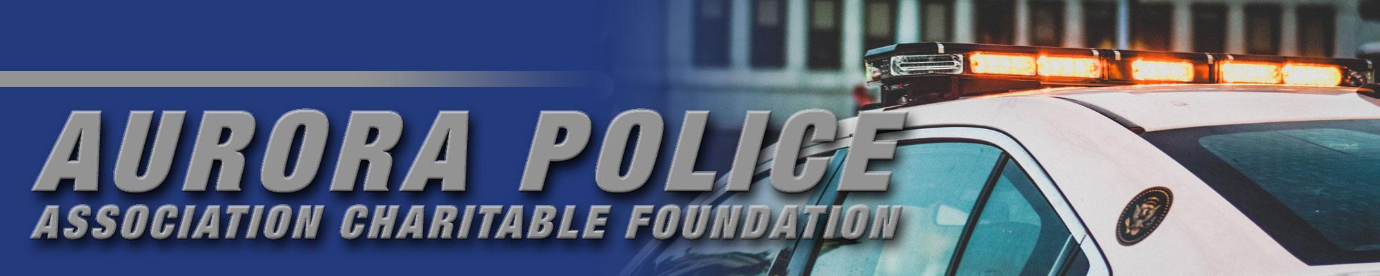 Aurora Police Association Charitable Foundation