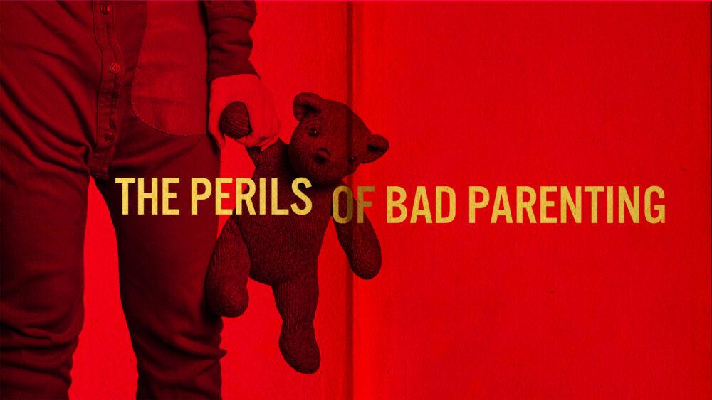 The Perils of Bad Parenting Image