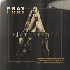 PICTURESQUE - PRAY  (E/P/M)