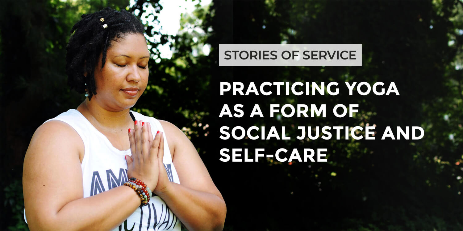 Practicing Yoga as a Form of Social Justice and Self-Care | Stories of Service