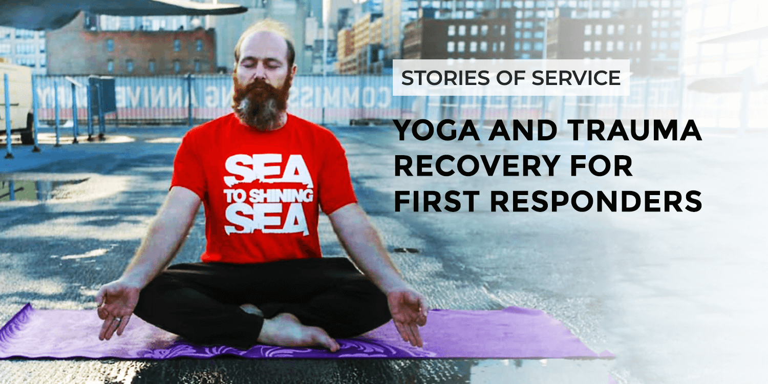 Yoga and Trauma Recovery for First Responders | Stories of Service
