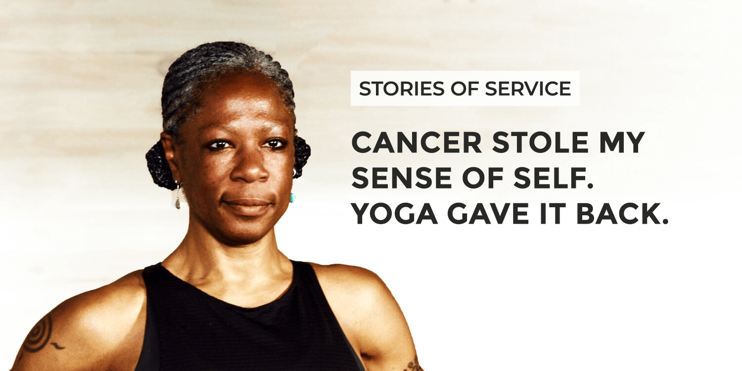 Cancer stole my sense of self. Yoga gave it back.   Stories of Service