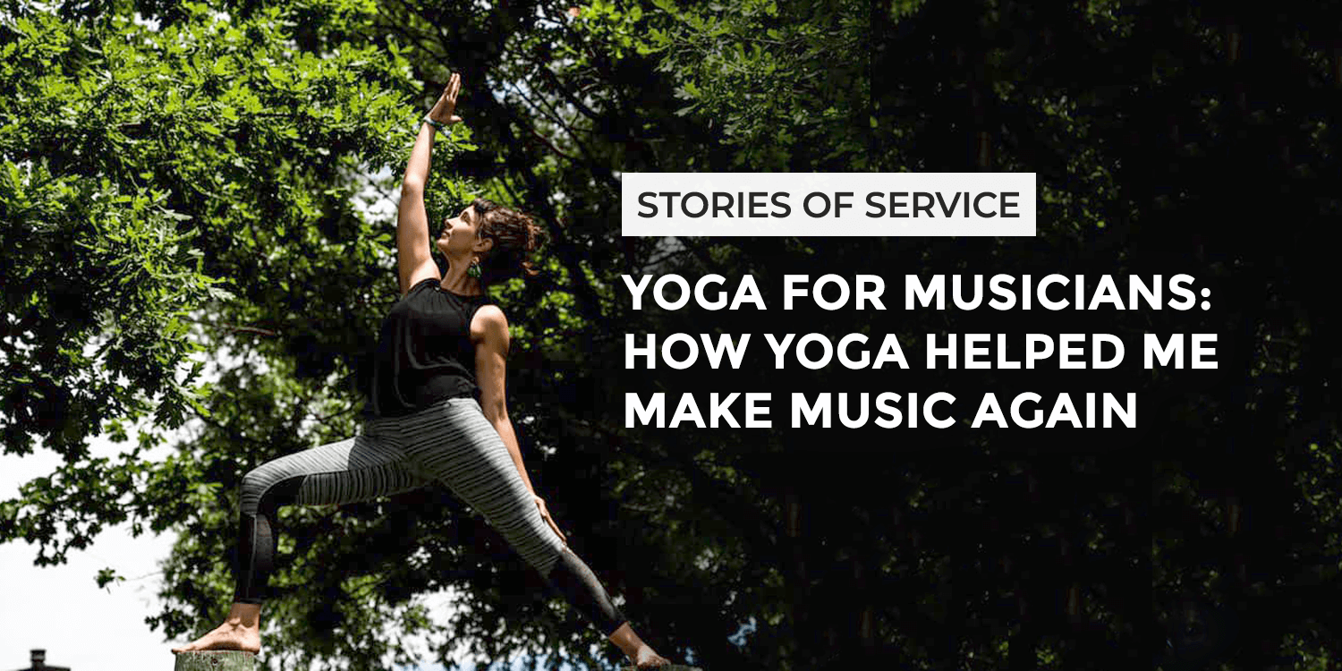 Yoga for Musicians: How Yoga Helped Me Make Music Again | Stories of Service