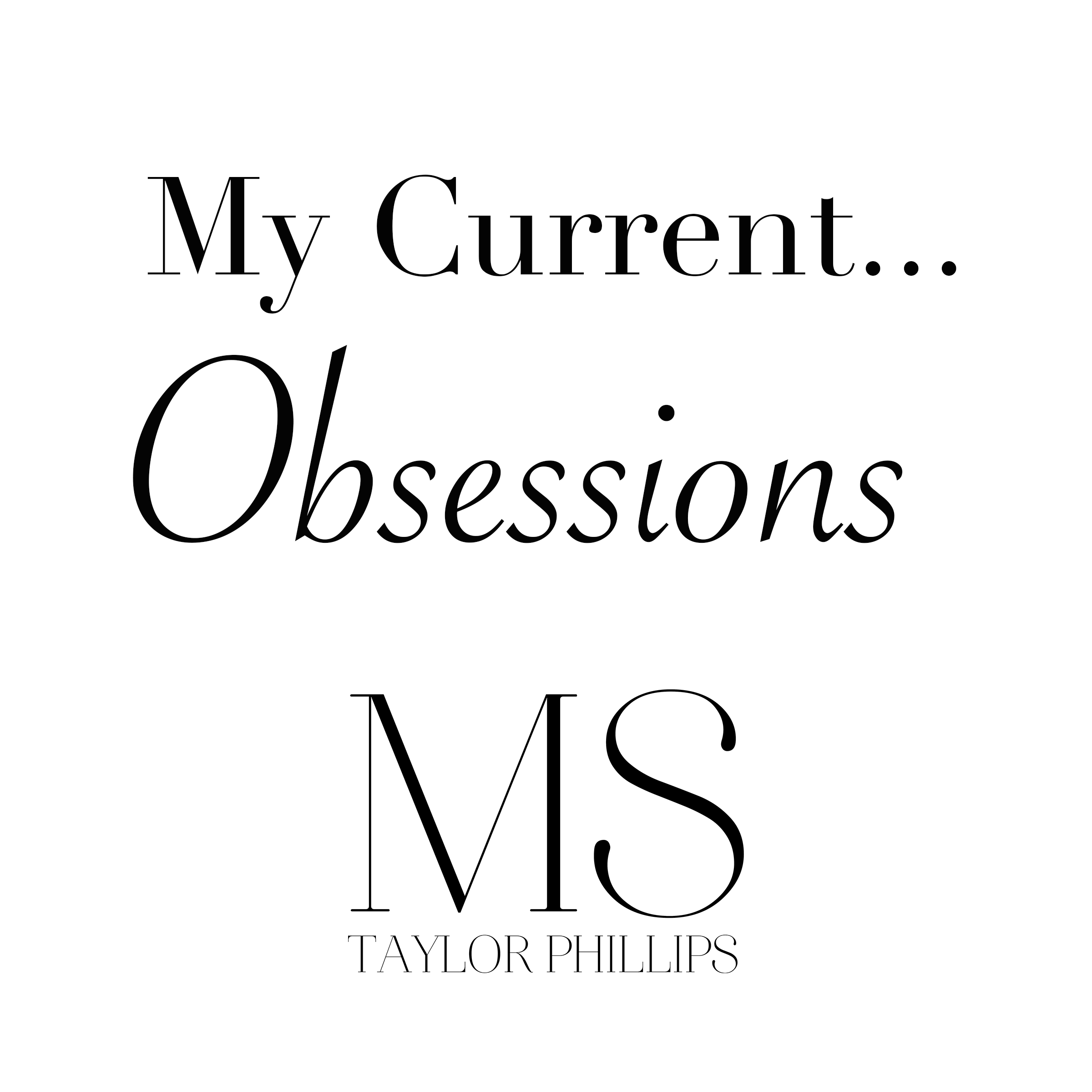 Some Things I'm Obsessed With…