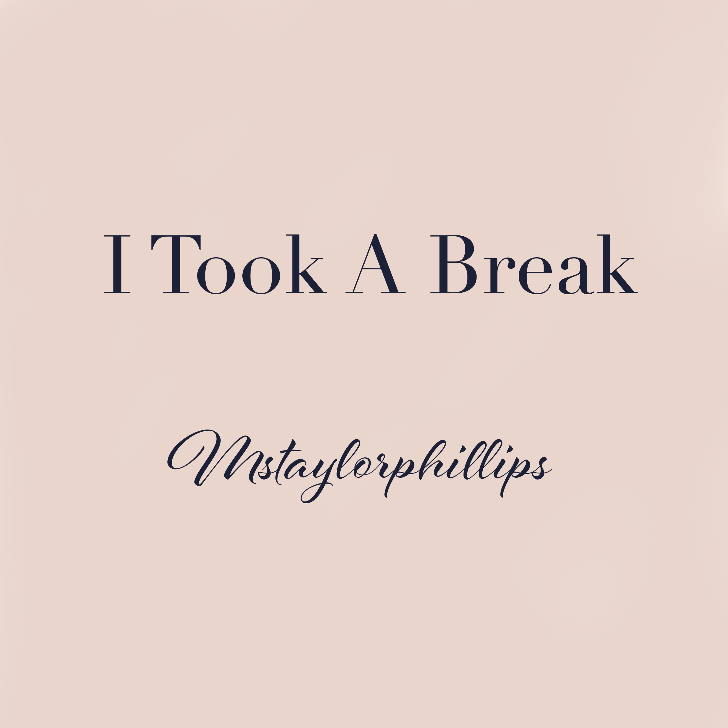I Took A Break