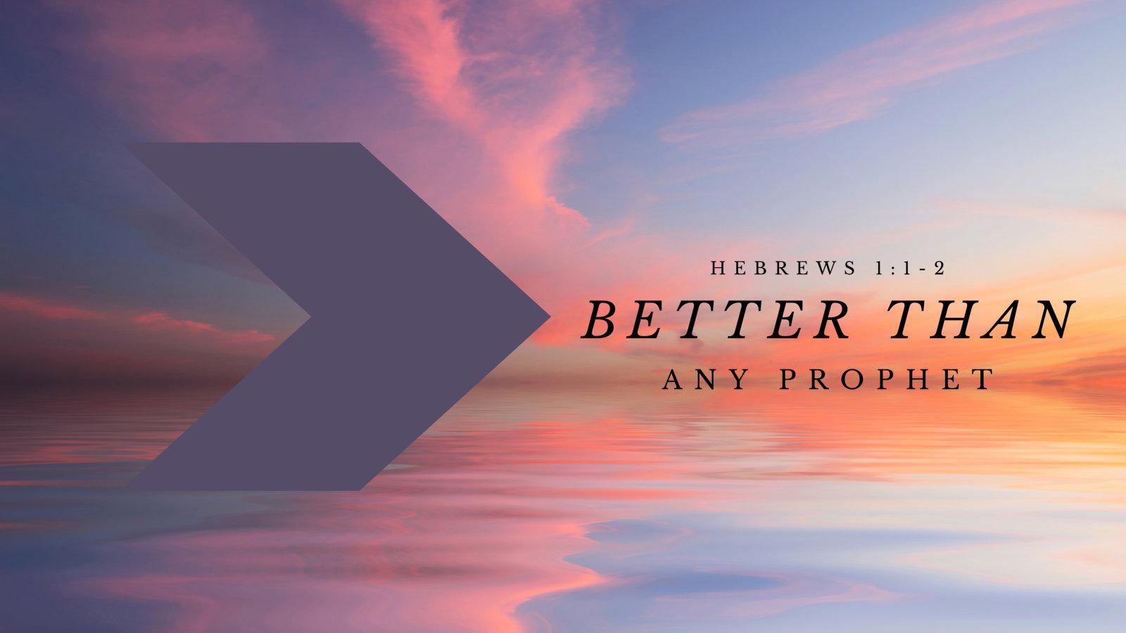 Hebrews_Sermon_Better_Than_any_Prophet