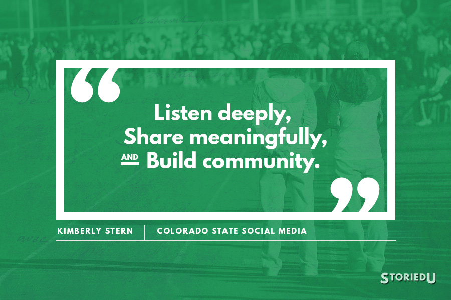 """Listen deeply, Share meaningfully, and Build community"" - by Kimberly Stern, Colorado State Social Media"