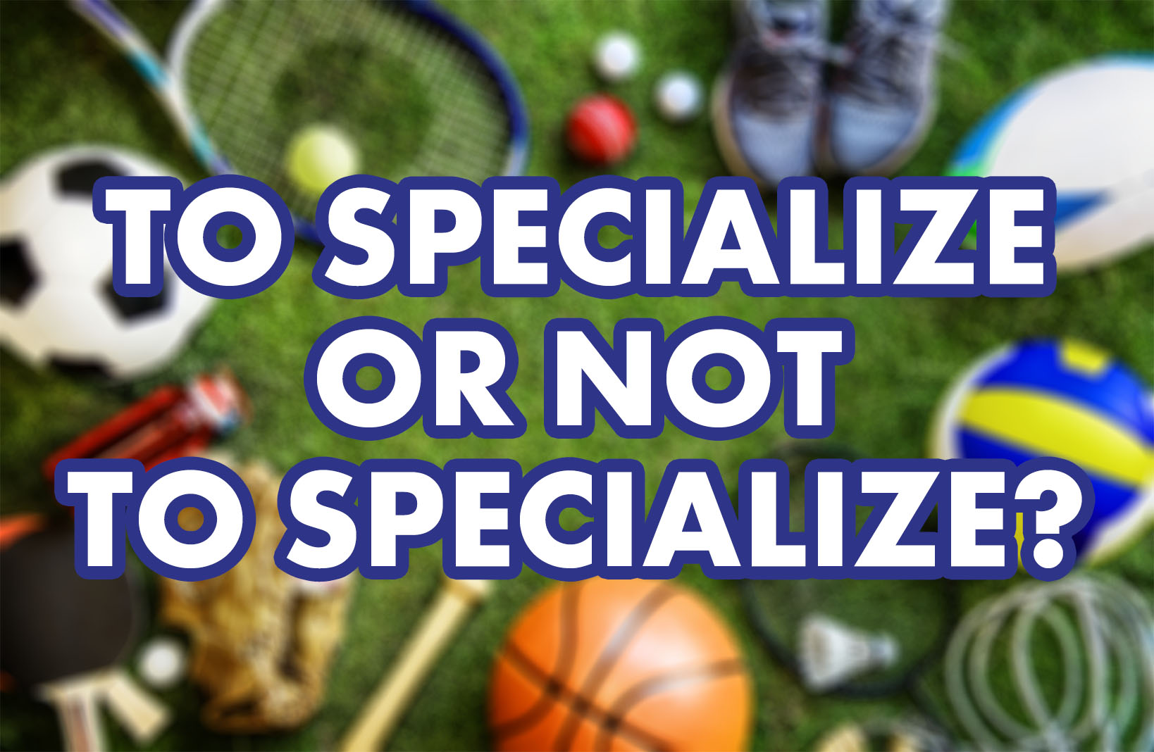 Why Playing Multiple Sports is Crucial for Long Term Success
