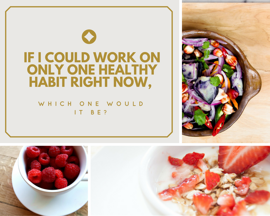 if-i-could-work-on-only-one-healthy-habit-right-now-which-one-would-you-recommend