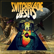 Switchblade Jesus – S/T