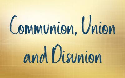Communion, Union and Disunion