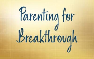 Parenting for Breakthrough