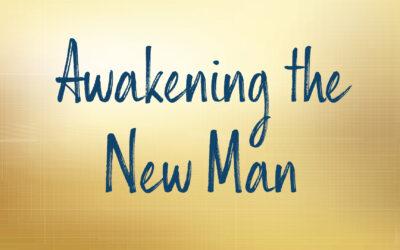 Awakening the New Man