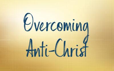 Overcoming Anti Christ