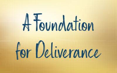 A Foundation for Deliverance